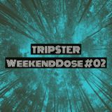 Tripster- WeekendDose #02