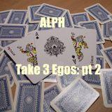 Take 3 Egos Part 2
