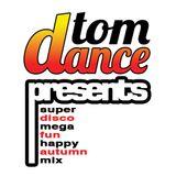 Tom Dance Presents, SuperDiscoMegaFunHappyAutumnMix