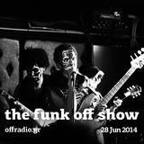 The Funk Off Show - 28 Jun 2014