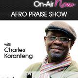 Charles Koranteng - Afro Praise Show - 101017 - @unclecharles7