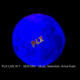 PLX LIVE #11 - 21/5 2017 - MUSIC SELECTION ANNA KULIN /// Sexi Mix