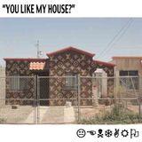 """""""You Like My House?"""""""