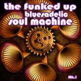 The Funked Up Bluesadelic Soul Machine Mk.1