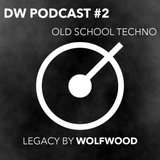 DRYWET PODCAST #2 : Legacy by Wolfwood (old school, techno)