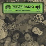Feel Up Radio Vol.27 - Weird Together