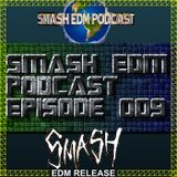 SMASH EDM PODCAST EPISODE 009 (OUT NOW) [CLICK TO BUY DOWNLOAD FOR FREE]