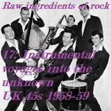 RAW INGREDIENTS OF ROCK 17: INSTRUMENTAL VOYAGES INTO THE UNKNOWN ON UK 45s 1958-59
