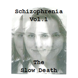 Schizophrenia Vol. 1 - The Slow Death