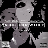 Nice For What RC Mix (ft. Reality Childs, Drake, Manny Fresh)