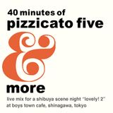 40 minutes of Pizzicato Five (and more)