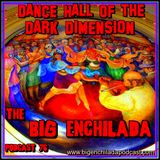 BIG ENCHILADA 76: Dance Hall of the Dark Dimension