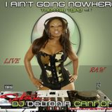 DJ Deltonia Cannon   I AIN'T GOING NOWHERE VOL 7