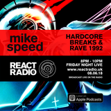 Mike Speed | React Radio Uk | 080618 | FNL | 8-10pm | Hardcore Breaks & Rave 1992 | Show 48