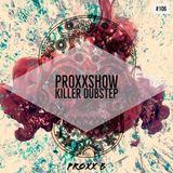 Killer Dubstep|proxxshow 106