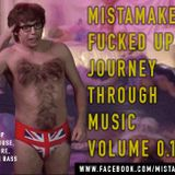 MiSTAMAKERS FUCKED UP JOURNEY THROUGH MUSIC  V0.1B