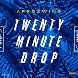 #TwentyMinuteDrop 001 — AFROSWING (Explicit)