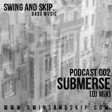 Swing and Skip Podcast 002 - Submerse