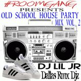 THE OLD SCHOOL HOUSE PARTY MIX VOL. 2 DJ LIL JR.(DALLAS RMX DJZ)