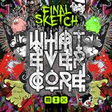 Final Sketch - Whatevercore Mix