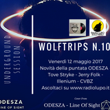 Wolf Trips #10 - 12 maggio 2017 - NEW SONG OF ODESZA - TOVE STYRKE - JERRY FOLK - FLUME - CVBZ