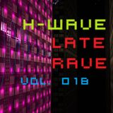 H-Wave Late Rave Vol. 018