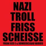 Nazi Troll Friss Scheisse by Freak Ass E & Bomber Claad Harris
