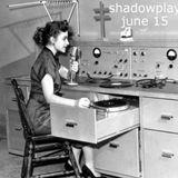 Shadowplay - June, 2015