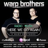 Warp Brothers - Here We Go Again Radio #044