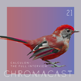 Chromacast 21 - Calculon - The Full Interview