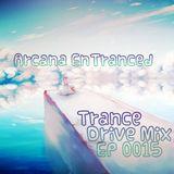 Arcana EnTranced pres.  Trance Drive Mix Ep 015