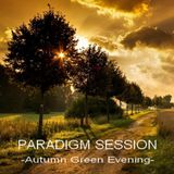PARADIGM SESSION - Autumn Green Evening -