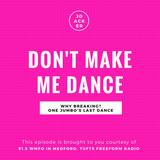 Don't Make Me Dance: 4/18/17