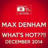MAX DENHAM - WHAT'S HOT??!! DECEMBER 2014