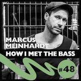 Marcus Meinhardt - HOW I MET THE BASS #48