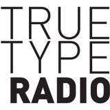 True Type Radio. Episode 27, Season 1