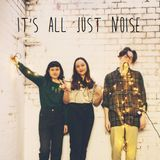 It's All Just Noise #3