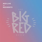 The Big Red Show - Monday 15th August 2017 - MCR Live Residents