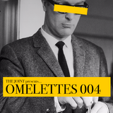 The Joint presents... OMELETTES 004
