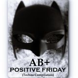 AB+ - POSITIVE FRIDAY (A Techno Compilation)