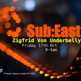 Sub:East @ Zigfrid Von Underbelly - 17th of October