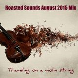 Roasted Sounds July 2015 Mix_Traveling on a violin string