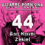 Bizarre Porn DNA - Out of Control Podcast - 44 - Part 2 - with Zekiel