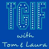 """""""TGIF - with Tom & Laura"""" ~ Episode 104 - THE BEST OF THE 90's (Air Date: 8/25/2017)"""
