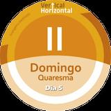 [VERTICAL+HORIZONTAL] - II Domingo QUARESMA - ano C - Dia 5