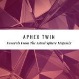 Aphex Twin - Funerals From The Astral Sphere Megamix
