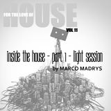 Marco Madrys - FTLOH, vol 11 - Inside the House - part 1 - light session