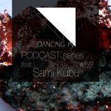 Dancing In podcast #52 w/ Sami Kubu | 4OCT17 | SEASON 8