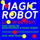 Disastronaut / Magic Robot Live in Detroit - Techno / Electronica / Tech House / Electro Live
