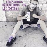 Tenacious Intentions Podcast #16